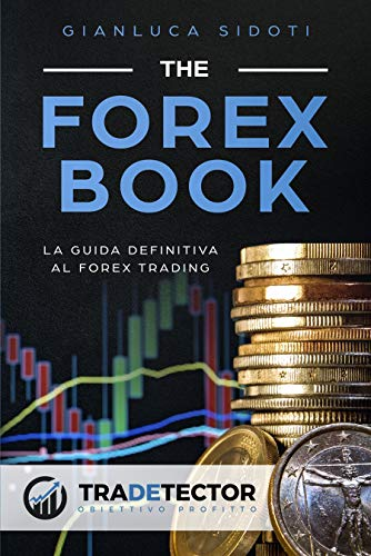 The Forex Book: La guida definitiva al Forex Trading
