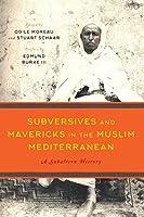 Subversives and Mavericks in the Muslim Mediterranean: A Subaltern History