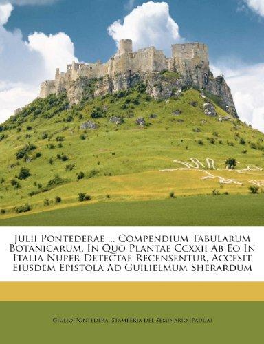 Julii Pontederae ... Compendium Tabularum Botanicarum, in Quo Plantae CCXXII AB EO in Italia Nuper Detectae Recensentur, Accesit Eiusdem Epistola Ad Guilielmum Sherardum