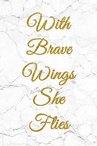 With Brave Wings She Flies: 100 Inspirational Quotes Inside, Inspirational Thoughts for Every Day, Lined Notebook, 100 Pages (Gold & White Marble Premium Cover)
