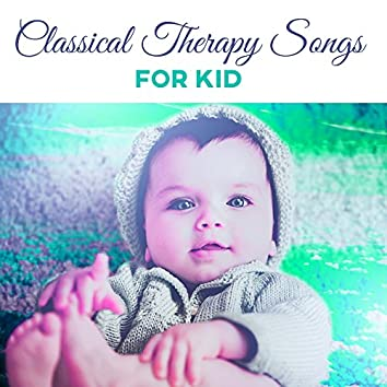 Classical Therapy Songs for Kid – Soothing Melodies for Relaxation, Calm Sounds, Gentle Instruments for Baby