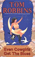 Even Cowgirls Get the Blues: A Novel by Tom Robbins(1990-04-01)