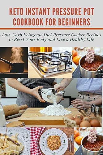 KETO INSTANT PRESSURE POT COOKBOOK FOR BEGINNERS: Low-Carb Ketogenic Diet Pressure Cooker Recipes to Reset Your Body and Live a Healthy Life (English Edition)