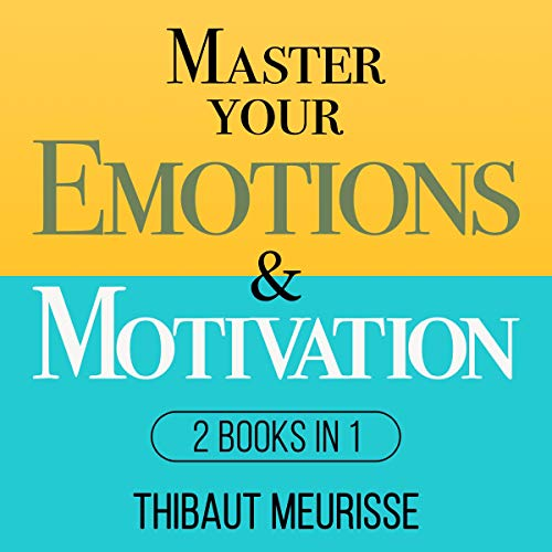 Master Your Emotions & Motivation: 2 Books in 1 (Mastery Series)