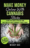 Make Money Online With Cannabis Stocks: Learn This Basic Strategy and Build Wealth With Cannabis...