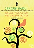 Sarojini Naidu: THE NIGHTINGALE AND THE FREEDOM FIGHTER: WHAT SAROJINI NAIDU DID, WHAT SAROJINI NAIDU SAID (What They Did, What They Said Series) (English Edition)