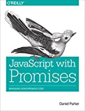 JavaScript with Promises: Managing Asynchronous Code (English Edition)