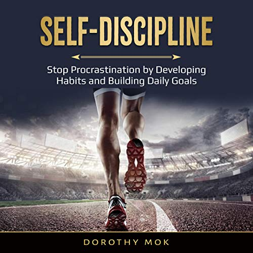 Self-Discipline: Stop Procrastination by Developing Habits and Building Daily Goals cover art
