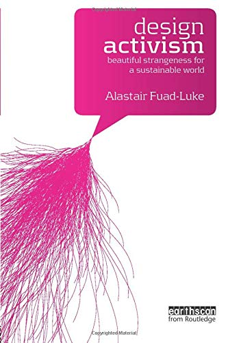 Download Design Activism: Beautiful Strangeness for a Sustainable World 1844076458