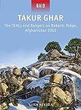 Takur Ghar: The SEALs and Rangers on Roberts Ridge, Afghanistan 2002 (Raid)