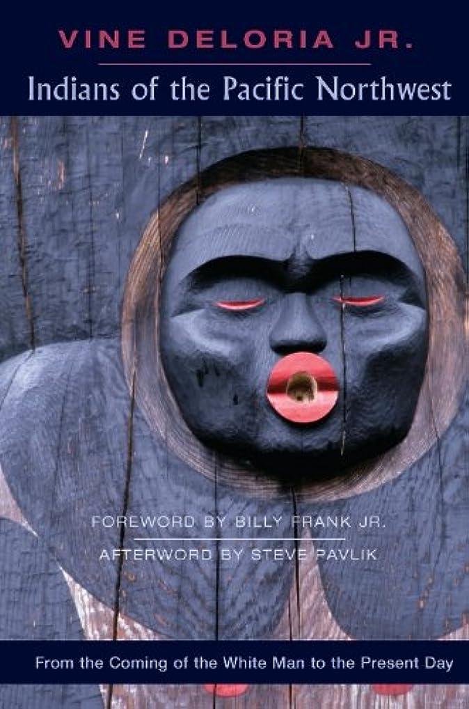 ガイドラインコンセンサス会社Indians of the Pacific Northwest: From the Coming of the White Man to the Present Day (English Edition)
