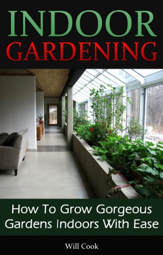 Indoor Gardening How To Grow Gorgeous Gardens Indoors With Ease Container Gardening Aeroponics Hydroponics Vertical Tower Gardens Window Gardens And House Plants Gardening Guidebooks Kindle Edition By Cook Will Crafts Hobbies