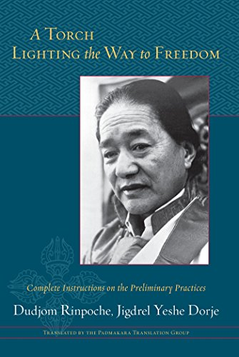 A Torch Lighting the Way to Freedom: Complete Instructions on the Preliminary Practices (English Edition)