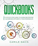 QuickBooks: A Step by Step Guide to Learn and Master QuickBooks Efficiently for Intermediate