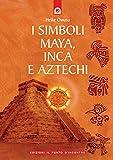 I simboli maya, inca e aztechi (Italian Edition)