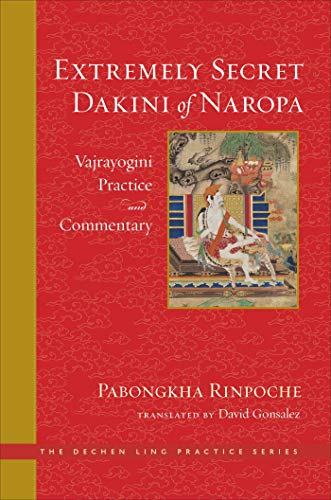 The Extremely Secret Dakini of Naropa: Vajrayogini Practice and Commentary (The Dechen Ling Practice Series)