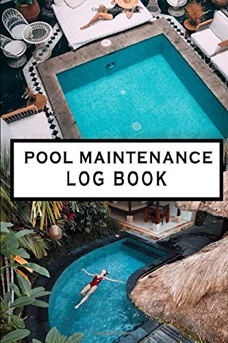 Pool Maintenance Log Book: The Complete Swimming Pool Cleaning and Maintenance Checklist