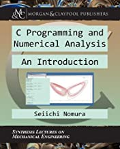 C Programming and Numerical Analysis: An Introduction (Synthesis Lectures on Mechanical Engineering)