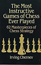 The Most Instructive Games of Chess Ever Played: 62 Masterpieces of Chess Strategy