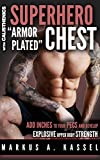 "Superhero ""Armor-Plated"" Chest: How to Use Push-Ups, Dips and Advanced Calisthenics to Add..."