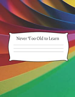 """Never Too Old to Learn: 8.5 x 11"""" Wide Ruled Composition Notebook 100 pages (50 sheets) Bright Neon"""