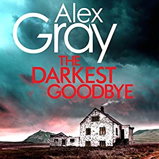The Darkest Goodbye                   By:                                                                                                                                 Alex Gray                               Narrated by:                                                                                                                                 Joe Dunlop                      Length: 12 hrs and 39 mins     32 ratings     Overall 4.3