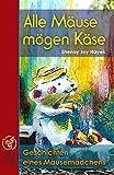 ALLE MÄUSE MÖGEN KÄSE. Geschichten eines Mäusemädchens. TEIL 1. Vorlesegeschichten für Kinder+Jugendliche mit Erzählbildern. Für 3-12 Jahre. Kinderbuch. Bonus: BACKBUCH FÜR KINDER zum Selberbacken!