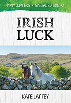 Irish Luck: (Pony Jumpers: Special Edition #2) by [Kate Lattey]