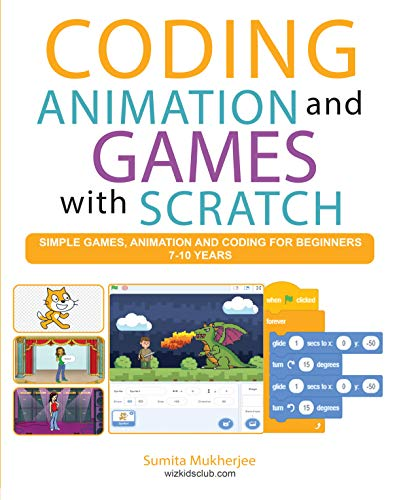 Coding Animation and Games with Scratch: A beginner's guide for kids to creating animations, games and coding, using the Scratch computer language (English Edition)