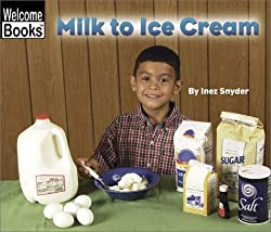 Image: Milk to Ice Cream (Welcome Books: How Things Are Made) | Paperback: 24 pages | by Inez Snyder (Author). Publisher: Childrens Pr (March 1, 2003)