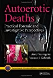 Autoerotic Deaths: Practical Forensic and Investigative Perspectives (Practical Aspects of Criminal and Forensic Investigations)