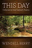 This Day: Collected & New Sabbath Poems - Wendell Berry