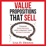 Value Propositions that SELL: Turning Your Message into a Magnet that Attracts Buyers (Eng...