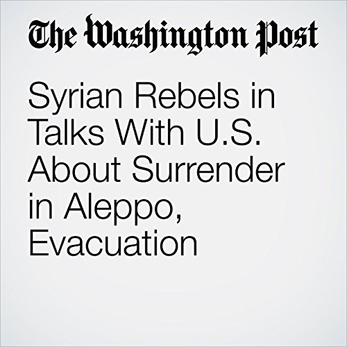 Syrian Rebels in Talks With U.S. About Surrender in Aleppo, Evacuation cover art
