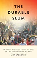 The Durable Slum: Dharavi and the Right to Stay Put in Globalizing Mumbai (Globalization and Community) by Liza Weinstein(2014-06-28)