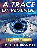 A Trace of Revenge: A Suspense Thriller (A Lyle Howard Thriller Book 3)
