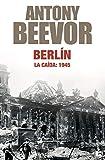 Berlín. La caída: 1945 (Biblioteca Antony Beevor)