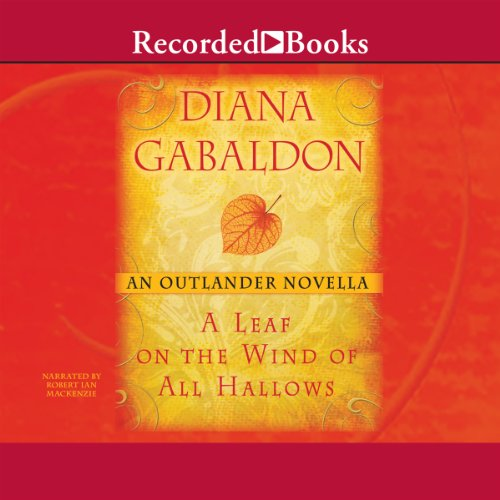 A Leaf on the Wind of All Hallows     An Outlander Novella              By:                                                                                                                                 Diana Gabaldon                               Narrated by:                                                                                                                                 Robert Ian MacKenzie                      Length: 1 hr and 59 mins     38 ratings     Overall 4.4