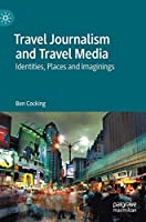 Travel Journalism and Travel Media: Identities, Places and Imaginings