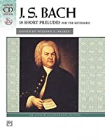 J. S. Bach 18 Short Preludes For the Keyboard (Alfred Masterwork Library CD Editions)