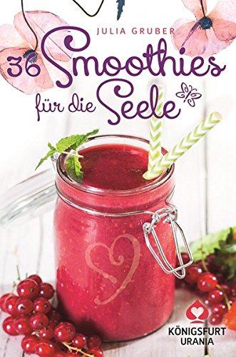 36 Smoothies für die Seele: Rezeptkarten / Wohlfühlkarten (Smoothie Rezepte): Wohlfhlkarten