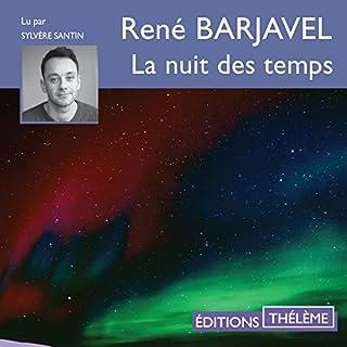 La nuit des temps                   De :                                                                                                                                 René Barjavel                               Lu par :                                                                                                                                 Sylvère Santin                      Durée : 10 h et 46 min     74 notations     Global 4,4