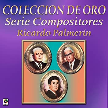 Coleccion de Oro Serie Compositores Ricardo Palmerin