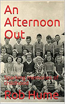 An Afternoon Out: Sparking memories of childhood by [Rob Hume]