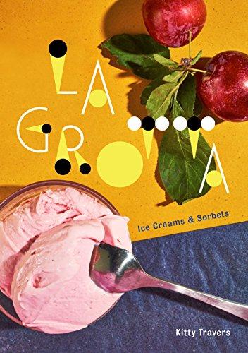 La Grotta: Ice Creams and Sorbets: Ice Creams and Sorbets: A Cookbook