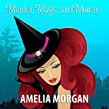 Murder, Magic, and Mousse (English Edition)