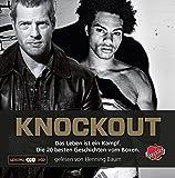 Knockout: Das Leben ist ein Kampf. Die 20 besten Geschichten vom Boxen: Das Leben ist ein Kampf. Die besten Geschichten vom Boxen.
