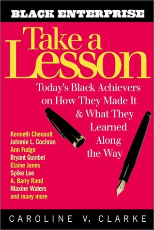 Take a Lesson: Today's Black Achievers on How They Made It and What They Learned Along Theway