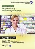 Pruebas Libres Para La Obtención Del Título De Técnico De Farmacia Y Parafarmacia: Disposición Y Venta De Productos. Ciclo Formativo De Grado Medio: Farmacia Y Parafarmacia (Pp - Practico Profesional)