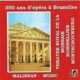 300 ans d'opéra à Bruxelles (Théâtre Royal de la monnaie)